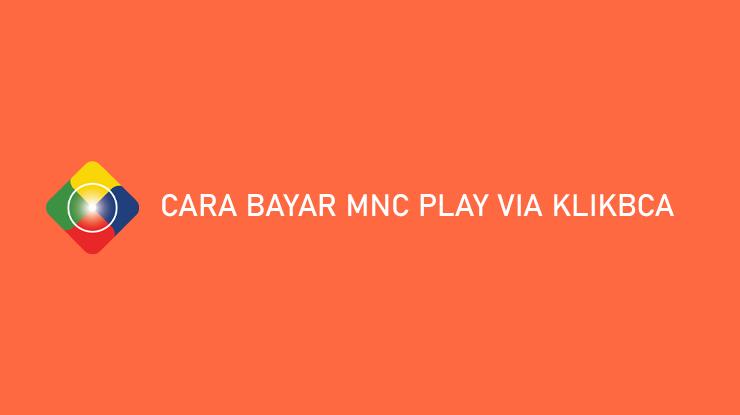 Cara Bayar MNC Play via KlikBCA Biaya Admin Denda Keterlambatan