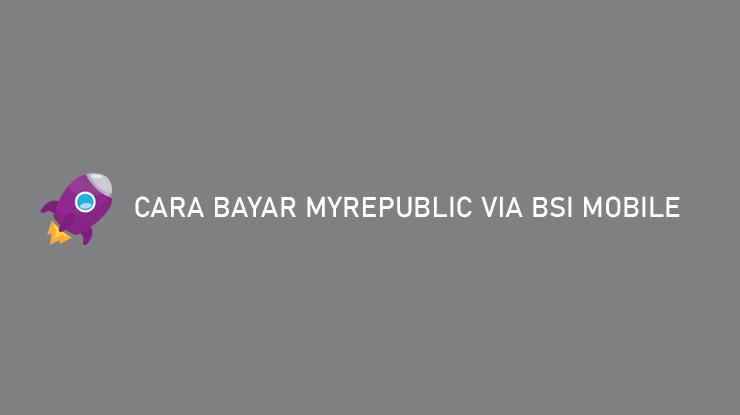 Cara Bayar MyRepublic via BSI Mobile Biaya Admin Batas Waktu Pembayaran