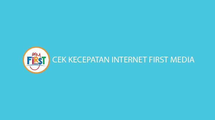 Cara Cek Kecepatan Internet First Media Lewat HP PC