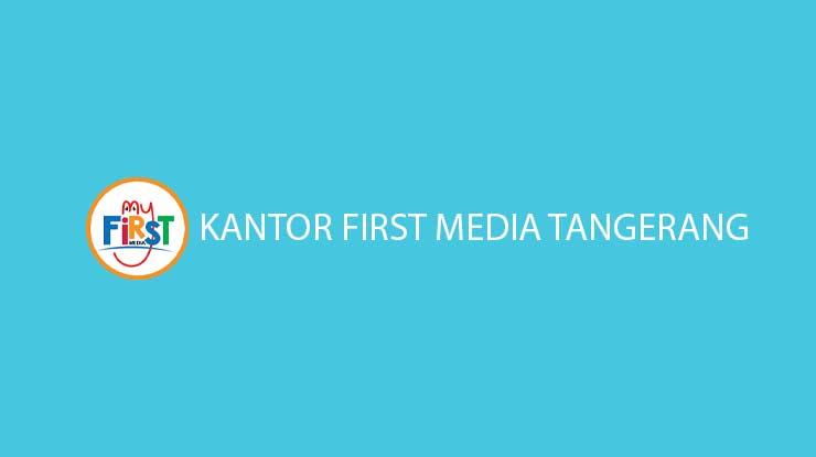 Kantor First Media Tangerang Alamat Jam Operasional Call Center