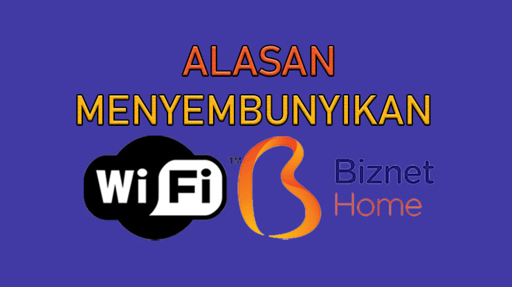 Alasan Menyembunyikan Wifi Biznet