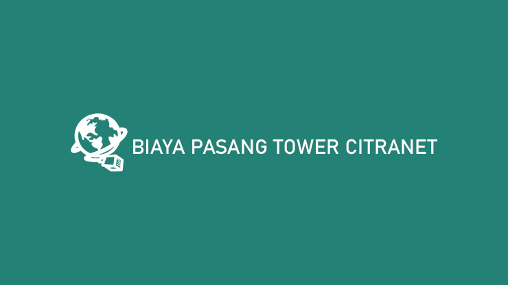 Biaya Pasang Tower Citranet