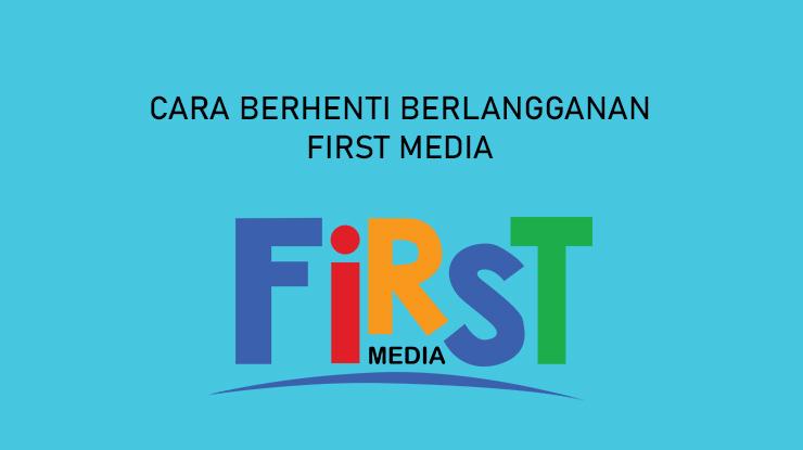 Cara Berhenti Berlangganan First Media Terlengkap