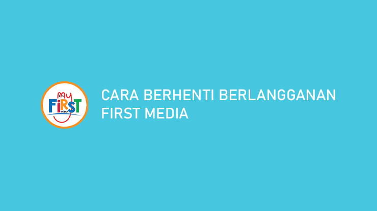 Cara Berhenti Berlangganan First Media