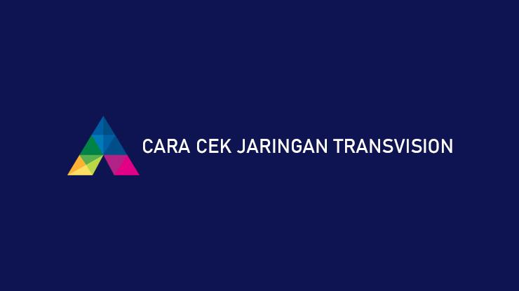 Cara Cek Jaringan Transvision