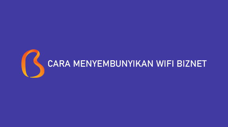 Cara Menyembunyikan Wifi Biznet