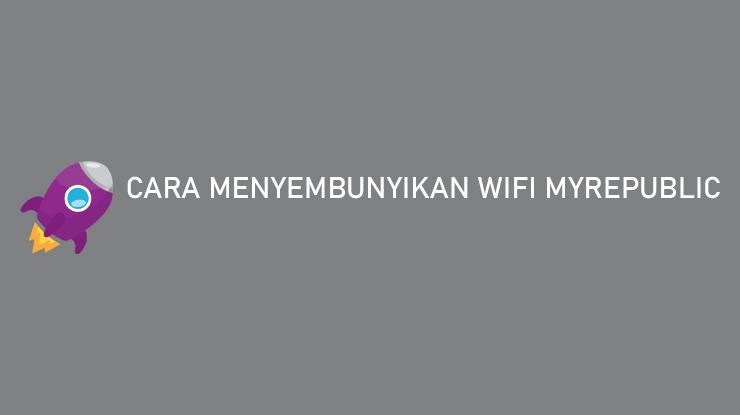 Cara Menyembunyikan Wifi MyRepublic