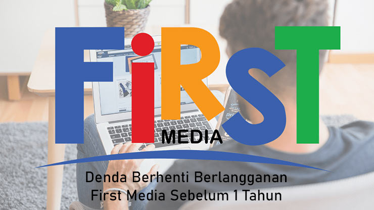 Denda Berhenti Berlangganan First Media Sebelum 1 Tahun