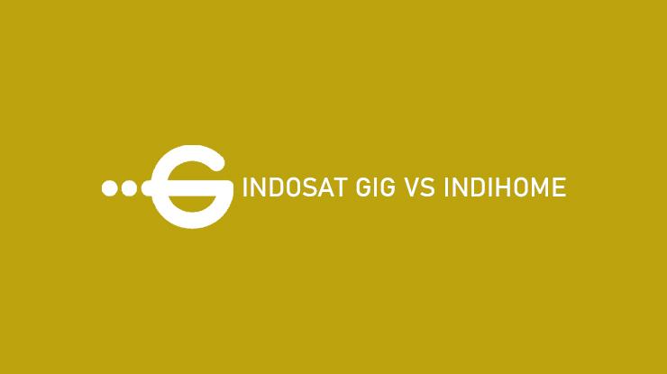 Indosat GIG vs IndiHome