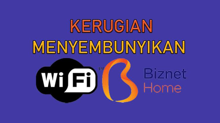 Kerugian Menyembunyikan Wifi Biznet