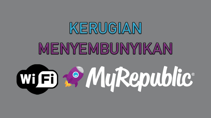 Kerugian Menyembunyikan Wifi MyRepublic