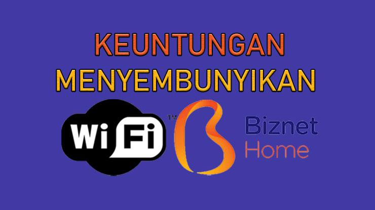 Keuntungan Menyembunyikan Wifi Biznet