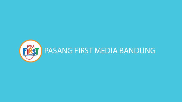 Pasang First Media Bandung Paket Daerah Jangkauan Call Center