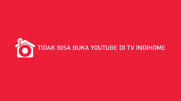 Tidak Bisa Buka Youtube di TV Indihome Penyebab Cara Mengatasi