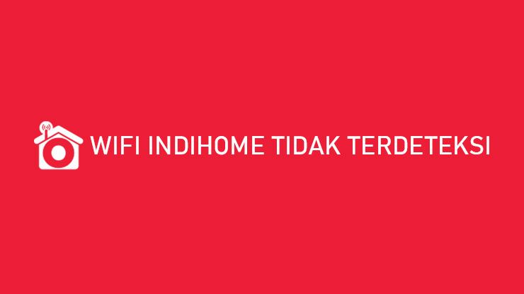 Wifi Indihome Tidak Terdeteksi Penyebab Solusi