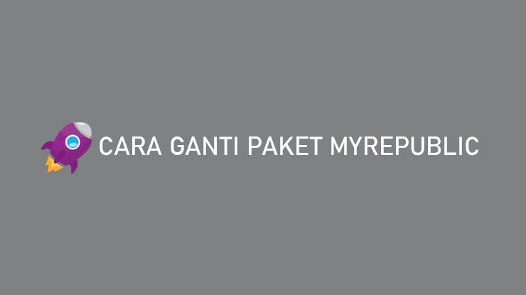 Cara Ganti Paket MyRepublic Online Offline Biaya