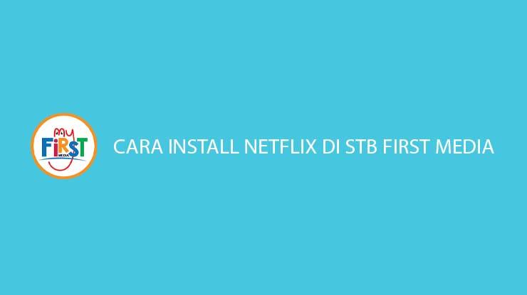 Cara Install Netflix di STB First Media Syarat Biaya