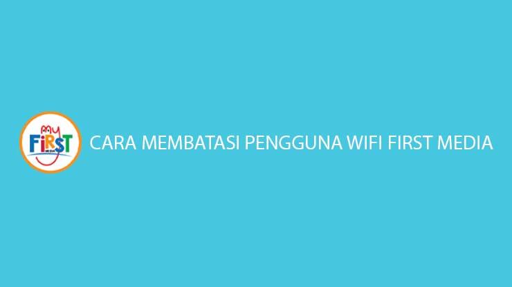 Cara Membatasi Pengguna Wifi First Media Hanya 5 Menit!!