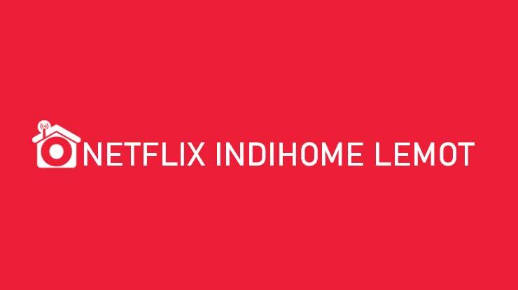 Netflix Indihome Lemot Penyebab Cara Mengatasi