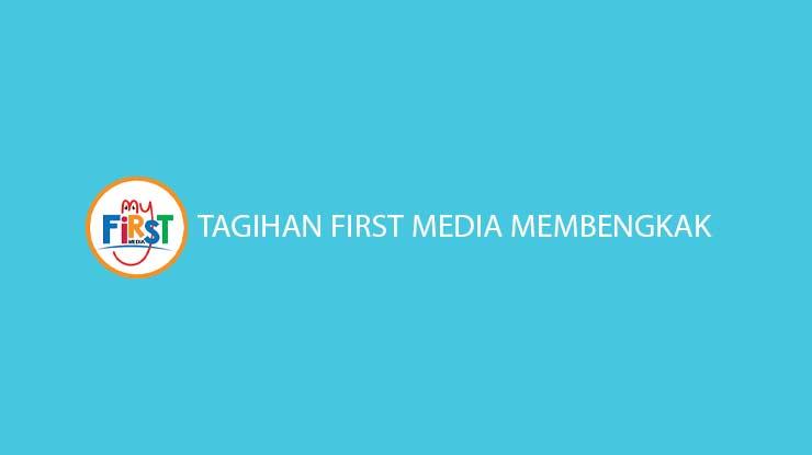 Tagihan First Media Membengkak Penyebab Cara Mengatasi