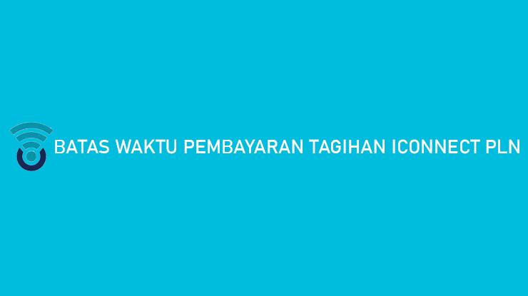 Batas Pembayaran Tagihan Iconnect PLN Denda Keterlambatan
