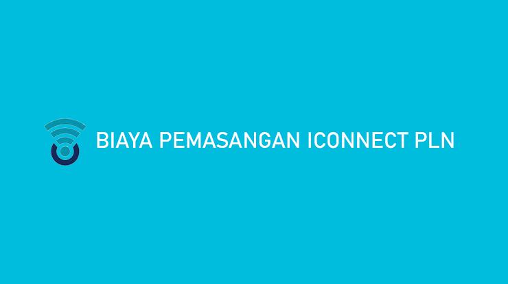 Biaya Pemasangan Iconnect PLN Fasilitas Jadwal Instalasi