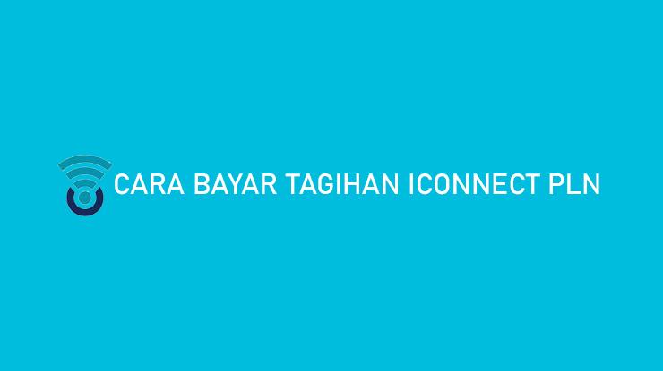 Cara Bayar Tagihan Iconnect PLN Online Offline Biaya Admin