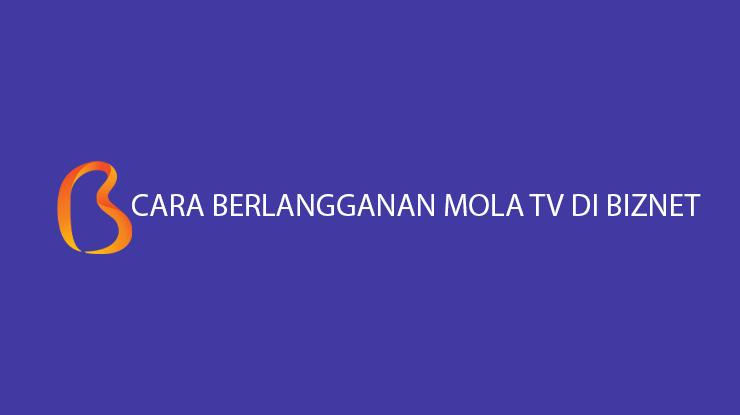 Cara Berlangganan Mola TV di Biznet Syarat Biaya Langganan