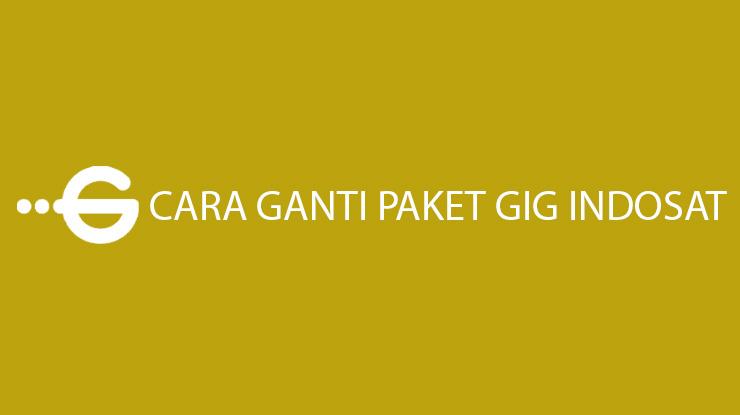 7 Cara Ganti Paket Gig Indosat 2021 Syarat Biaya Perubahan Paket