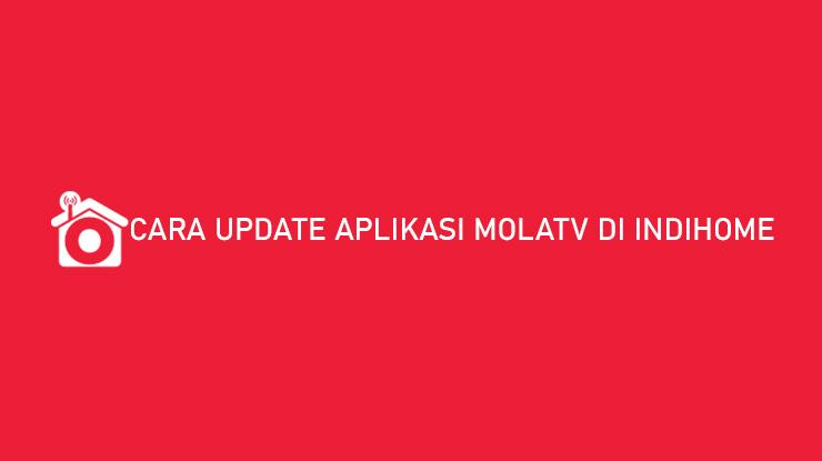 Cara Update Aplikasi MolaTV di Indihome Syarat Manfaat