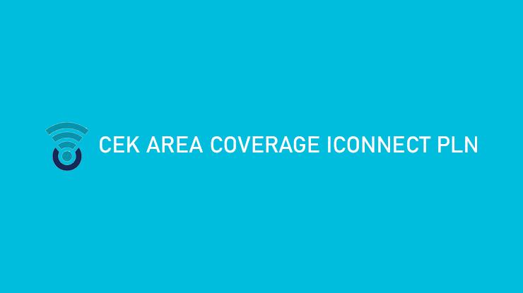 Cek Area Coverage Iconnect PLN via Online Offline Biaya