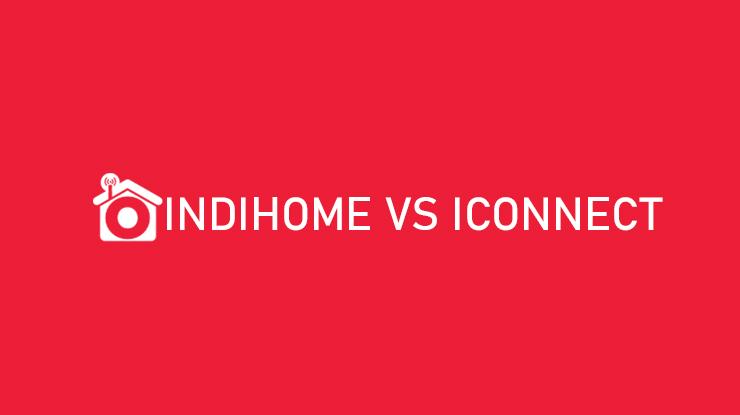 Indihome vs Iconnect Mana yang Lebih Baik Ini Perbandingannya