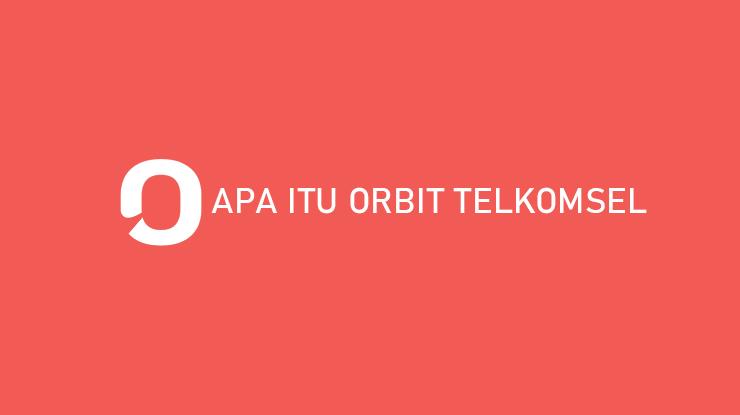 Apa Itu Orbit Telkomsel Harga Fitur Kelebihan Kekurangan