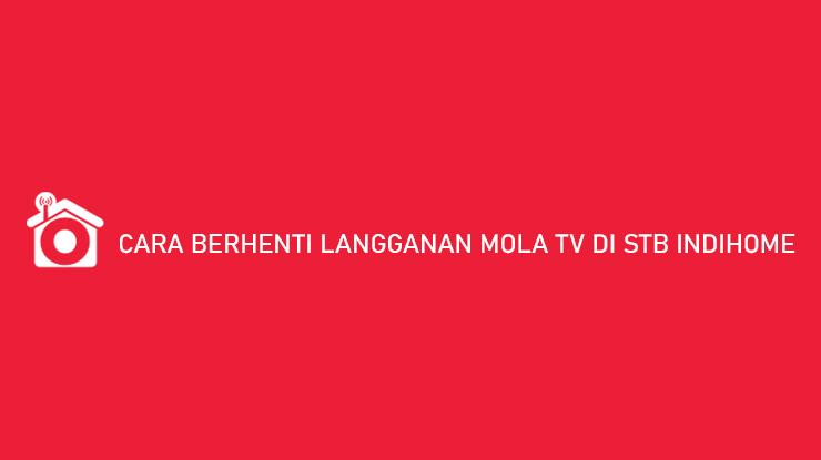 Cara Berhenti Langganan Mola TV di STB Indihome Gampang Banget