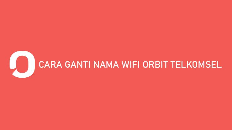 Cara Ganti Nama Wifi Orbit Telkomsel Merubah Password