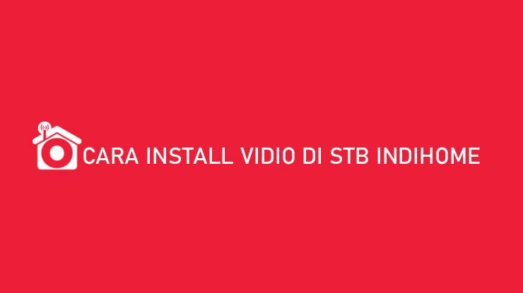 Cara Install Vidio di STB Indihome Cara Aktivasi Biaya Langganan