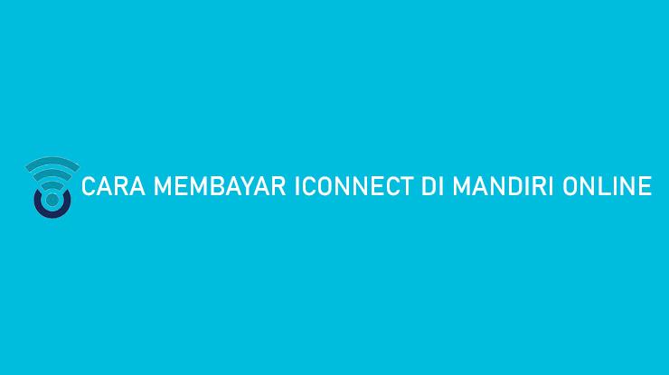 Cara Membayar Iconnect di Mandiri Online Mudah Hanya 3 Menit