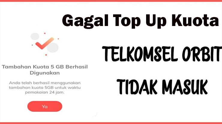 Gagal Top Up Kuota Orbit Telkomsel