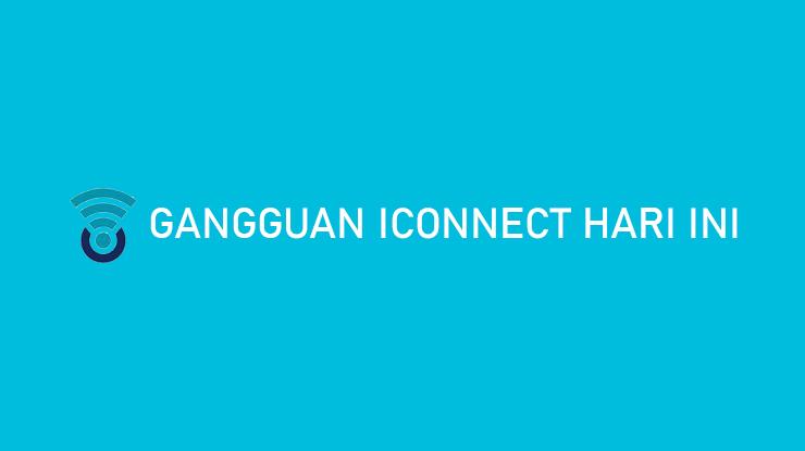 Gangguan Iconnect Hari Ini Dampak Penyebab