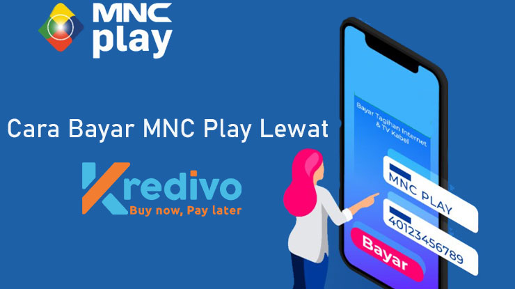 Cara Bayar MNC Play Lewat Kredivo