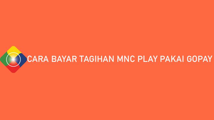 Cara Bayar Tagihan MNC Play Pakai GoPay Gampang Banget