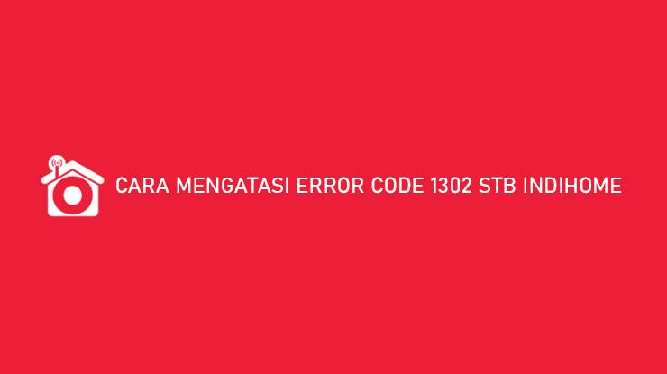 Cara Mengatasi Error Code 1302 STB Indihome Hanya 2 Menit