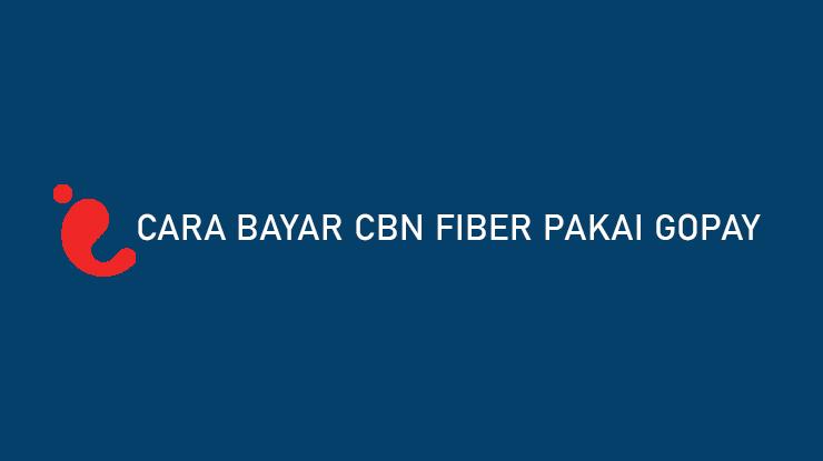 Cara Bayar CBN Fiber Pakai GoPay Bisa Dapat Cashback