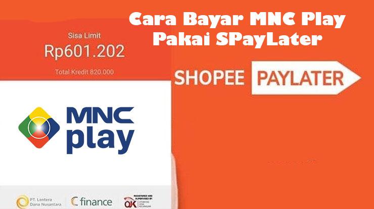 Cara Bayar MNC PLay Pakai ShopeePay Later