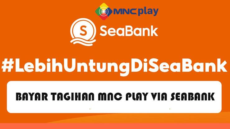 Cara Bayar Tagihan MNC Play via SeaBank