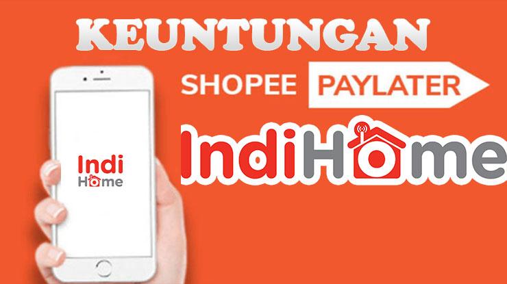Keuntungan Bayar Indihome Pakai ShopeePay Later