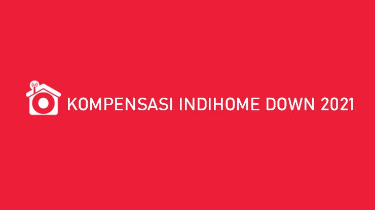 Kompensasi Indihome Down 2021 Cara Klaim