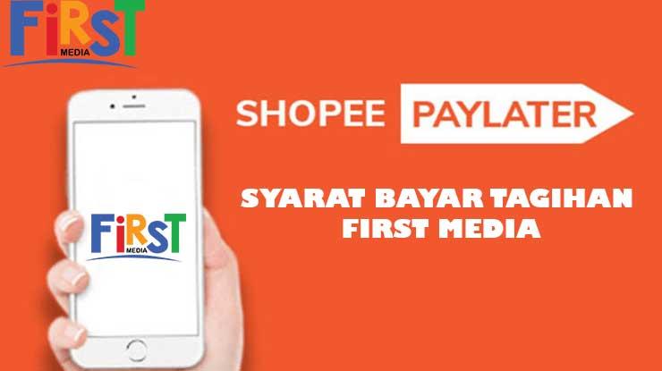 Syarat Bayar First Media Melalui SPayLater
