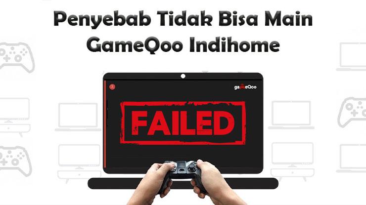 Penyebab Tidak Bisa Main GameQoo Indihome