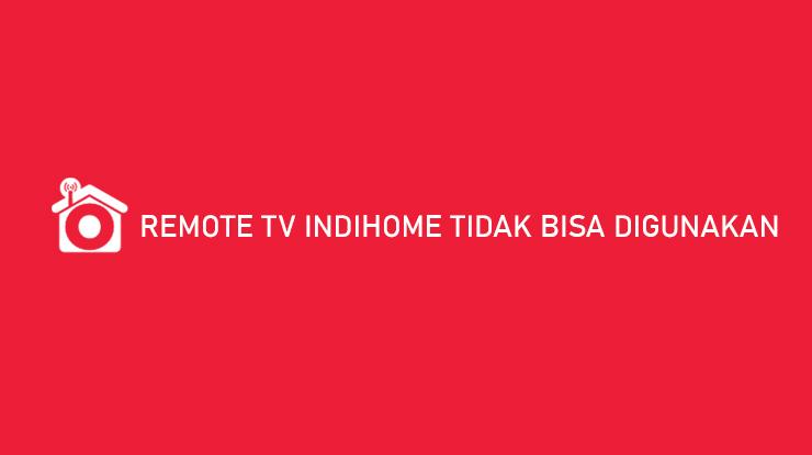 Remote TV Indihome Tidak Bisa Digunakan Begini Cara Mengatasinya